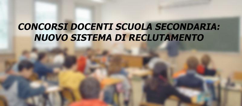 CONCORSI DOCENTI SCUOLA SECONDARIA:  NUOVO SISTEMA DI RECLUTAMENTO